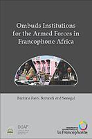 Ombuds Institutions for the Armed Forces in Francophone Africa: Burkina Faso, Burundi and Senegal