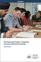 "The ""Democratic Soldier"": Comparing Concepts and Practices in Europe"