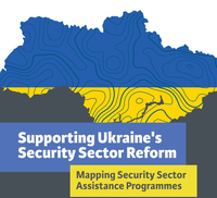 Supporting Ukraine's Security Sector Reform: Mapping Security Sector Assistance Programmes