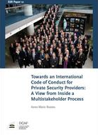 Towards an International Code of Conduct for Private Security Providers: A View from Inside a Multistakeholder Process